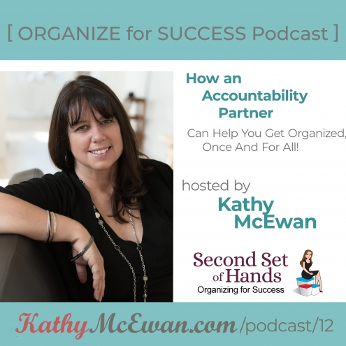 Episode 12: How an Accountability Partner can help you get organized once and for all!